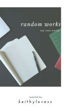 Random Works by keithylovess