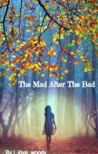 The Mad after the Bad by i_love_woody