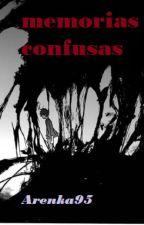 Memorias confusas by Arenka95