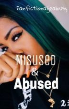 Misused & Abused by fictionaljealousy