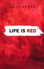 Life is Red by JulesBraga
