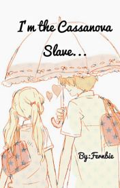 I'm the Cassanova's Slave  (# Wattys2016) by Ginger_015