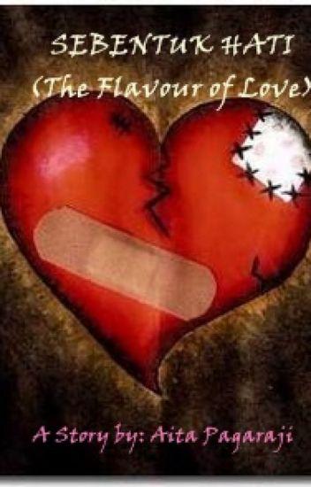 SEBENTUK HATI ( The Flavour of Love )