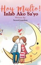 HOY MULTO! Inlab ako sa'yo [Under Construction] by SecretGuardian