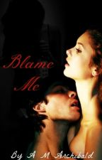 Blame Me by writerwithin