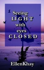 Seeing Light with eyes closed (Poem) by EllenKhay