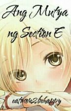 Ang Mutya Ng Section E (PART ONE) by eatmore2behappy