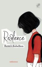 Resilience: Remi's Rebellion (Novel - Tamat) by Nellaneva