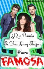 ¿Que Pasaria Si Una Larry Shipper Fuera ¿¡Famosa?! by LouisCxntrol