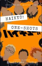 Haikyū!! One Shots and x- readers by kageyama-_-tobio