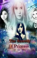 The Secretly 4 Princess In Magical World : ( ON-GOING) by alliahcutecute