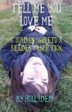 Tell Me You Love Me - Jordan Sweeto x Reader by HollyDepp