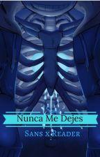[Nunca Me Sueltes] ~undertale~ {Sans X Lectora} [+18] by KyoraCamarillo