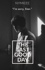 The Last Good Day | Ereri AU by yeezyackermans
