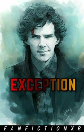 Exception || Sherlock Holmes x Reader