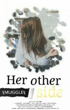 Her Other Side   ✔ by NoFriesNoLife