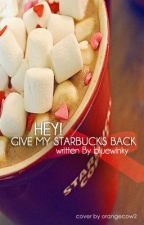Hey! give my starbucks back! (arranged marriage) by bluewinky