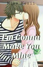 I'm Gonna Make You Mine by Miss_Kezii