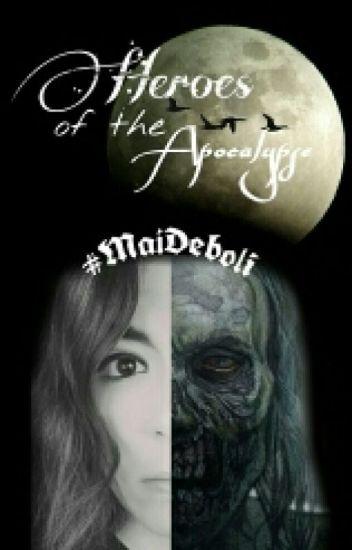 Heroes of the Apocalypse //#MaiDeboli\\