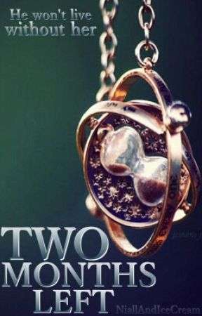 "Two Months Left [A Doua Carte Din Colectia ""Two""] by NiallAndIceCream"