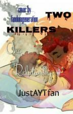 Two Killers. One Relationship. by BasicallyItsLife