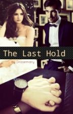 THE LAST HOLD [Edited] by Drosemary