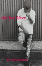 His Sex Slave  by ChrissyBizzle