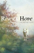 River's Hope by LoverofantasyX