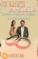 ZORAKİ EVLİLİK by HandeciNil