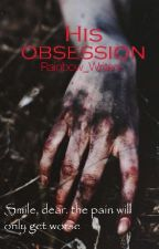 His Obsession by Fallen_Nightstar