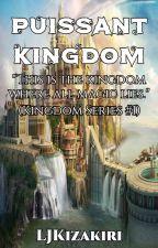 Puissant Kingdom (Kingdom Series #1) by Roxas_KingdomHearts