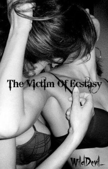 The Victim Of Ecstasy [#Wattys2016]