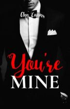 You're Mine by iamanncollins