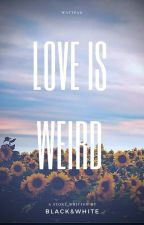 Love is weird by xblackandwhitex2