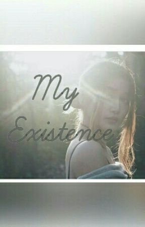 My Existence by LittleMissRedWarrior