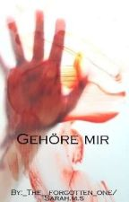 Gehöre mir by _The__forgotten_one