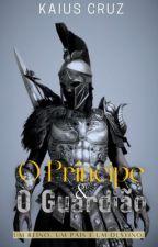 O PRÍNCIPE E O GUARDIÃO®: Um Reino, um país e um destino by KaiusCruz