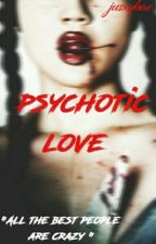 Psychotic Love || jdb (Discontinued until further notice)  by jusxybae