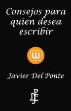 Consejos para quien desea escribir by JavierDelPonte