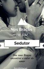 Nos Braços De Um Sedutor (Livro 2 - A Babá) by Lua-Complicada
