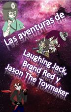 Las Aventuras De Laughing Jack, Brand Red Y Jason The Toymaker by MusicRainbow