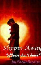SLIPPIN AWAY by ShellaRizal12