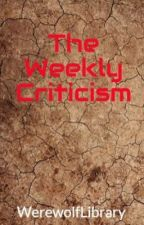 The Weekly Criticism by WerewolfLibrary