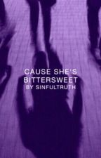 Cause She's Bittersweet | ✓ by sinfultruth