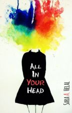 All In Your Head [#Wattys2017] by Sara91Helal