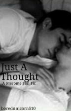 Just A Thought (Merome) ~under editing~ by boredunicorn420