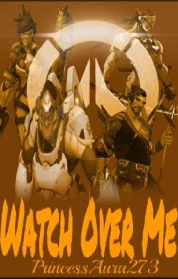 Watch Over Me (Overwatch FanFic)