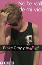 No te vallas. | Blake Gray by GxirlSartorius