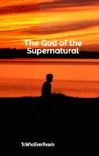 The God of the Supernatural /one shot\ by ToWhoEverReads