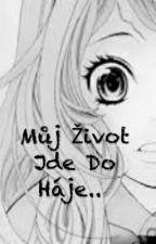 Můj Život Jde Do Háje..  by SuzukiSky